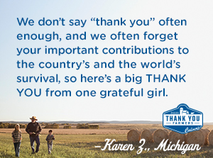 "We don't say ""thank you"" often enough, and we often forget your important contributions to the country's and the world's survival, so here's a big THANK YOU from one grateful girl. Karen Z., Michigan"