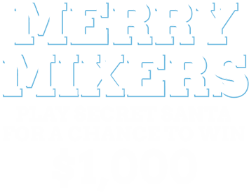Merry Mixers - Play Secret Santa for a chance to win $1,000